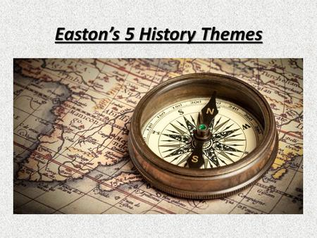Easton's 5 History Themes. A theme is a big idea that is present in almost all of the history we will study this year.