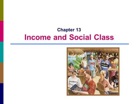 Chapter 13 Income and Social Class. 13-2 Consumer Spending and Economic Behavior General economic conditions affect the way we allocate our money A person's.