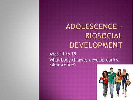 Adolescence – Biosocial Development