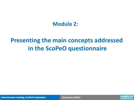 Interviewers training, ScoPeO evaluation(Country), (date) Module 2: Presenting the main concepts addressed in the ScoPeO questionnaire.