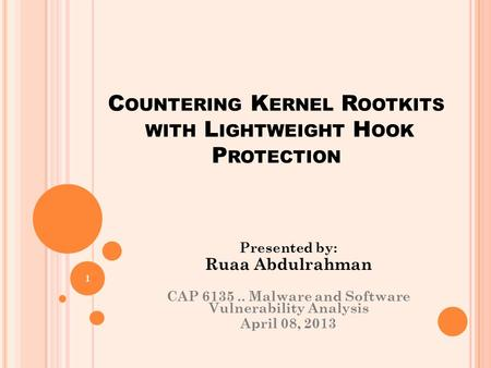 C OUNTERING K ERNEL R OOTKITS WITH L IGHTWEIGHT H OOK P ROTECTION Presented by: Ruaa Abdulrahman CAP 6135.. Malware and Software Vulnerability Analysis.