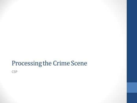 Processing the Crime Scene CSP. What does it involve? the sequence of events by which all evidence at a scene is located, recorded and collected Exercise.