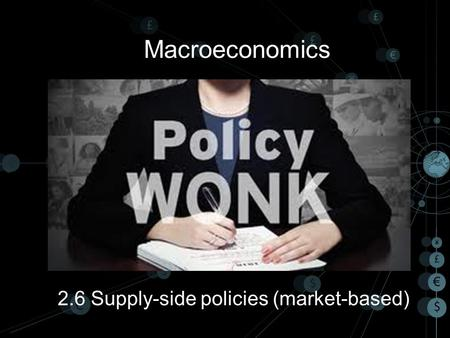 Macroeconomics 2.6 Supply-side policies (market-based)