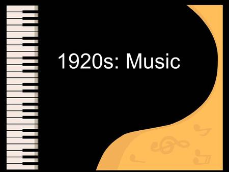 1920s: Music. Who? Aaron Copland What? Wrote uniquely American music When? 1920s & 1930s Style? Influenced by Jazz in the 1920s and folk tunes in the.