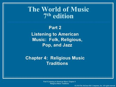 © 2010 The McGraw-Hill Companies, Inc. All rights reserved Part II Listening to American Music Chapter 4 Religious Music Traditions The World of Music.