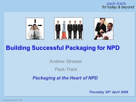 Building Successful Packaging for NPD www.pack-track.com Andrew Streeter Pack-Track Packaging at the Heart of NPD Thursday 30 th April 2009 pack-track.