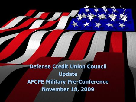 Defense Credit Union Council Update AFCPE Military Pre-Conference November 18, 2009.