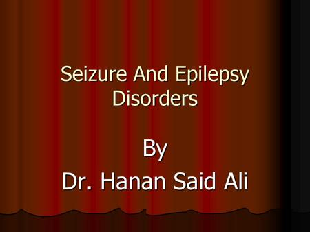 Seizure And Epilepsy Disorders By Dr. Hanan Said Ali.