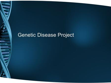 Genetic Disease Project. Overview Imagine you are grown and married. You and your spouse are expecting a child. Now, imagine your doctor tells you your.
