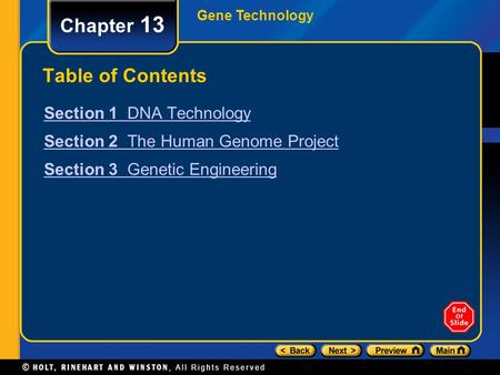 Gene Technology Chapter 13 Table of Contents Section 1 DNA Technology Section 2 The Human Genome Project Section 3 Genetic Engineering.
