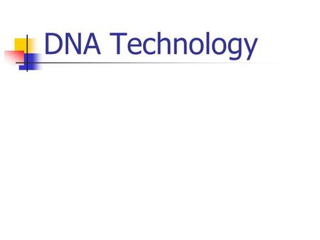 DNA Technology. Overview DNA technology makes it possible to clone genes for basic research and commercial applications DNA technology is a powerful set.