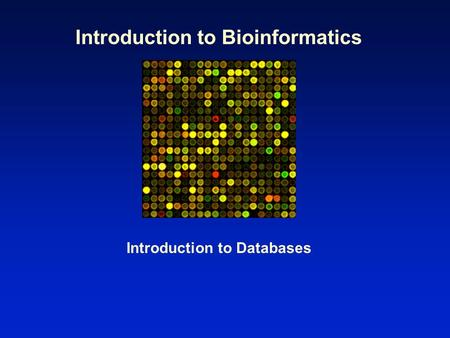 Introduction to Bioinformatics Introduction to Databases.