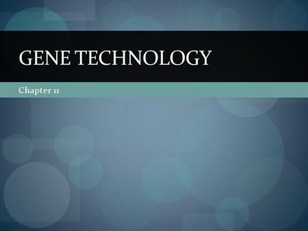 Gene Technology Chapter 11.