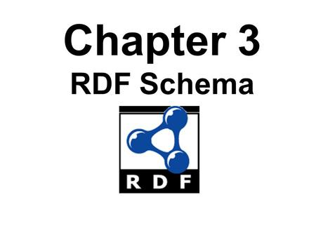 Chapter 3 RDF Schema. Introduction RDF has a very simple data model RDF Schema (RDFS) enriches the data model, adding vocabulary and associated semantics.