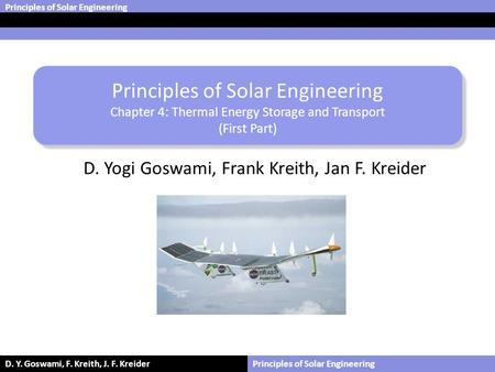 Principles of Solar Engineering D. Y. Goswami, F. Kreith, J. F. KreiderPrinciples of Solar Engineering Chapter 4: Thermal Energy Storage and Transport.