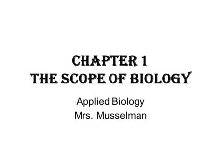 Chapter 1 The Scope of Biology Applied Biology Mrs. Musselman.