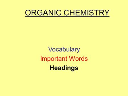 ORGANIC CHEMISTRY Vocabulary Important Words Headings.
