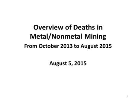Overview of Deaths in Metal/Nonmetal Mining From October 2013 to August 2015 August 5, 2015 1.