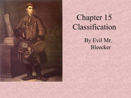 Chapter 15 Classification By Evil Mr. Bleecker. The Diversity of Life.