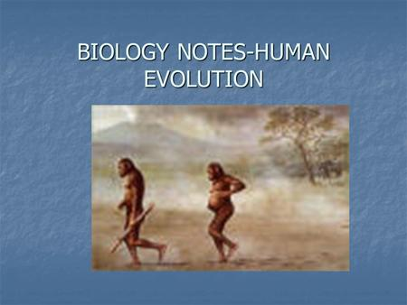 BIOLOGY NOTES-HUMAN EVOLUTION. Primates HUMANS BELONG TO THE GROUP CALLED _____________that also include monkeys and apes HUMANS BELONG TO THE GROUP CALLED.
