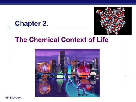 AP Biology Chapter 2. The Chemical Context of Life.