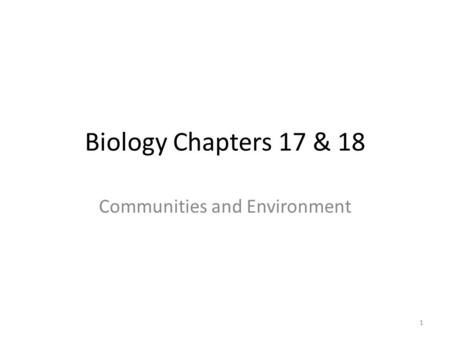 Biology Chapters 17 & 18 Communities and Environment 1.