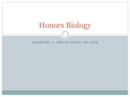 CHAPTER 1: THE SCIENCE OF LIFE Honors Biology. 1.1 The World Of Biology Biology: the organized and scientific study of life Organism: an independent individual.