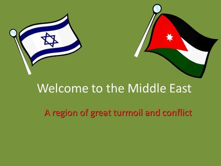 Welcome to the Middle East A region of great turmoil and conflict.