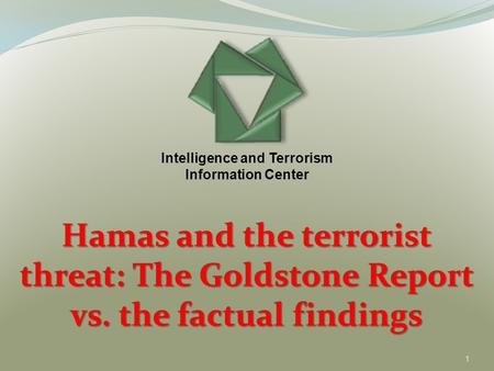 1 Hamas and the terrorist threat: The Goldstone Report vs. the factual findings Intelligence and Terrorism Information Center.