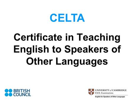 Certificate in Teaching English to Speakers of Other Languages CELTA.