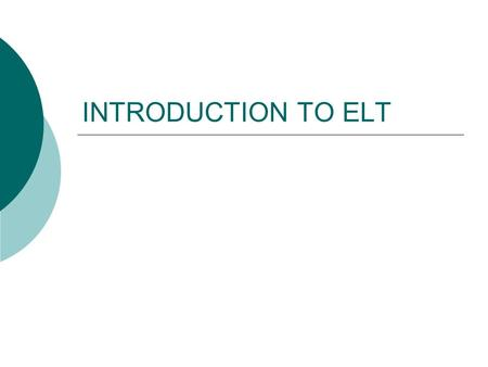 INTRODUCTION TO ELT.