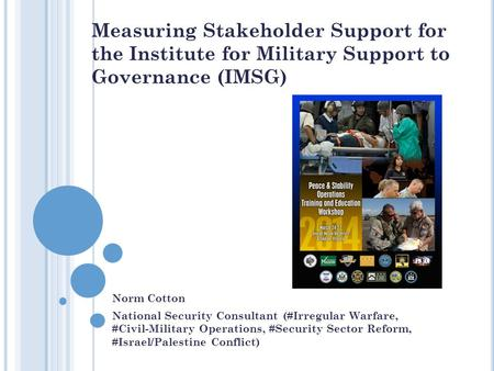 Measuring Stakeholder Support for the Institute for Military Support to Governance (IMSG) Norm Cotton National Security Consultant (#Irregular Warfare,