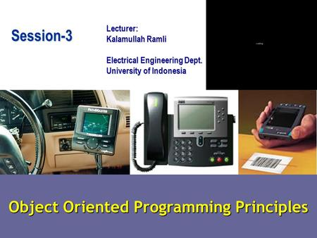 Object Oriented Programming Principles Lecturer: Kalamullah Ramli Electrical Engineering Dept. University of Indonesia Session-3.
