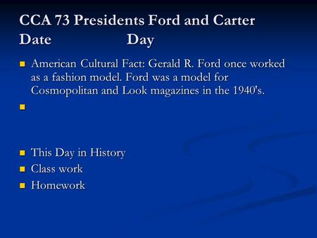 CCA 73 Presidents Ford and Carter Date Day American Cultural Fact: Gerald R. Ford once worked as a fashion model. Ford was a model for Cosmopolitan and.