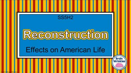 Effects on American Life © 2014 Brain Wrinkles SS5H2.
