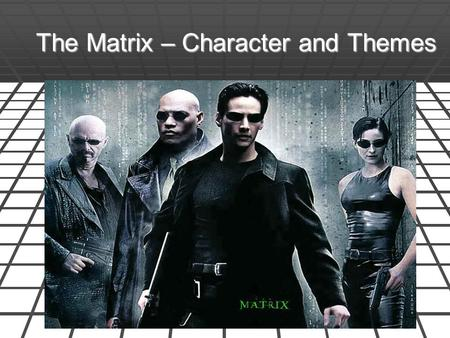 The Matrix – Character and Themes Character Analysis.