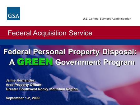 Federal Acquisition Service U.S. General Services Administration Jaime Hernandez Area Property Officer Greater Southwest Rocky Mountain Region September.