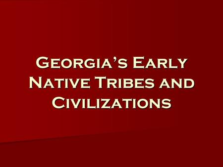 Georgia's Early Native Tribes and Civilizations. Georgia's Prehistoric Time Periods 1. Paleo–Indian Period (10,000 – 8,000 B.C.E) 2. Archaic Period (8,000.