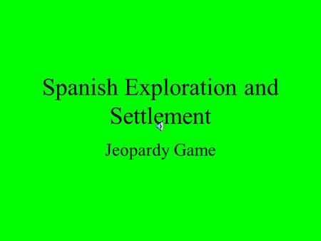 Spanish Exploration and Settlement Jeopardy Game.