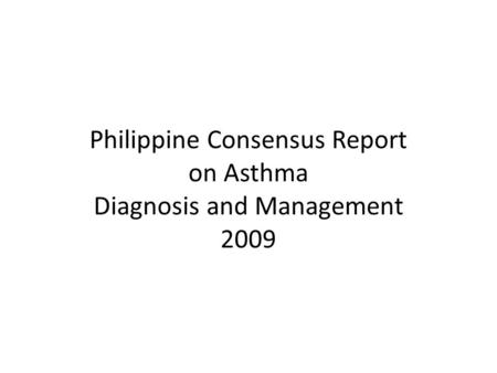 Philippine Consensus Report on Asthma Diagnosis and Management 2009.