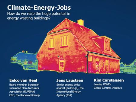 Climate-Energy-Jobs How do we reap the huge potential in energy wasting buildings? Kim Carstensen Leader, WWF's Global Climate Initiative Jens Laustsen.