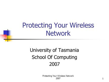 Protecting Your Wireless Network 20071 Protecting Your Wireless Network University of Tasmania School Of Computing 2007.