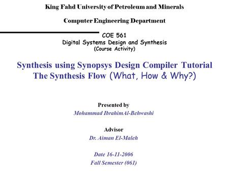 King Fahd University of Petroleum and Minerals Computer Engineering Department COE 561 Digital Systems Design and Synthesis (Course Activity) Synthesis.