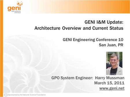 Sponsored by the National Science Foundation GENI I&M Update: Architecture Overview and Current Status GENI Engineering Conference 10 San Juan, PR GPO.