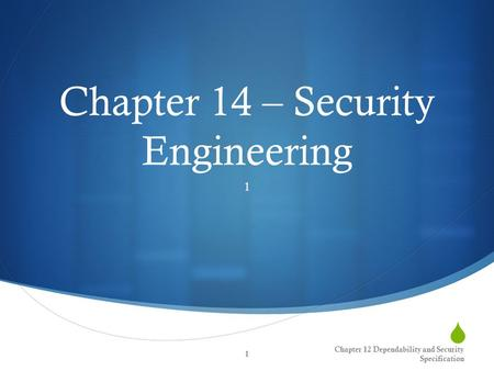  Chapter 14 – Security Engineering 1 Chapter 12 Dependability and Security Specification 1.