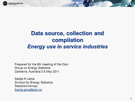 1 1 Data source, collection and compilation Energy use in service industries Prepared for the 6th meeting of the Oslo Group on Energy Statistics Canberra,