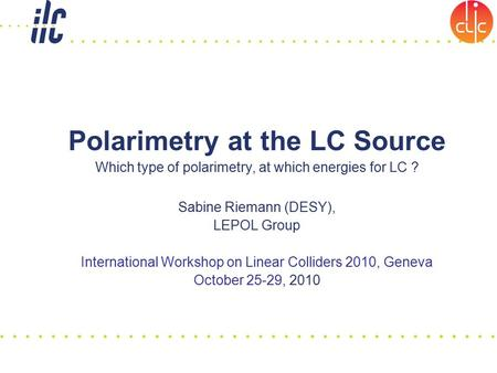Polarimetry at the LC Source Which type of polarimetry, at which energies for LC ? Sabine Riemann (DESY), LEPOL Group International Workshop on Linear.