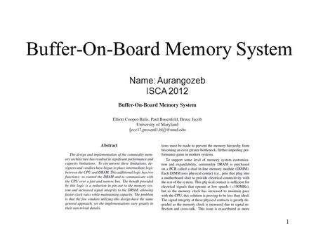Buffer-On-Board Memory System 1 Name: Aurangozeb ISCA 2012.