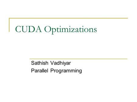 CUDA Optimizations Sathish Vadhiyar Parallel Programming.