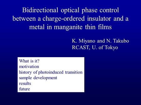 K. Miyano and N. Takubo RCAST, U. of Tokyo Bidirectional optical phase control between a charge-ordered insulator and a metal in manganite thin films What.